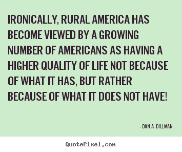 Create poster quotes about life - Ironically, rural america has become viewed by a growing..