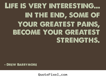 Drew Barrymore picture sayings - Life is very interesting... in the end, some of.. - Life quotes