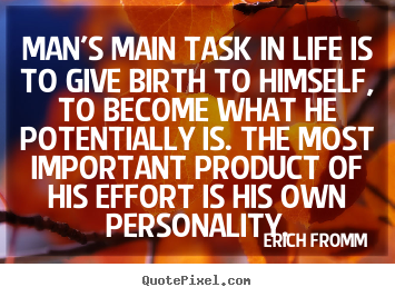Quote about life - Man's main task in life is to give birth to..