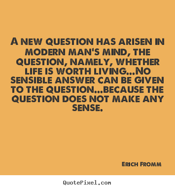 Quotes about life - A new question has arisen in modern man's mind,..