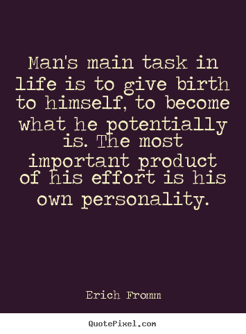 Sayings about life - Man's main task in life is to give birth to himself, to become what..
