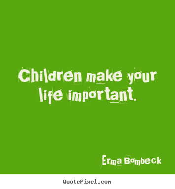 How to make picture quote about life - Children make your life important.