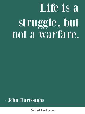 Design custom picture quotes about life - Life is a struggle, but not a warfare.