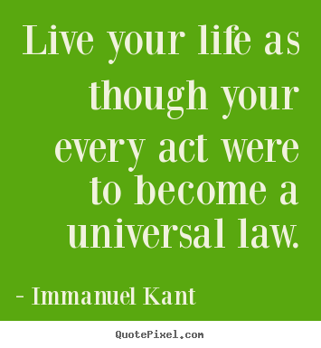 Life sayings - Live your life as though your every act were..