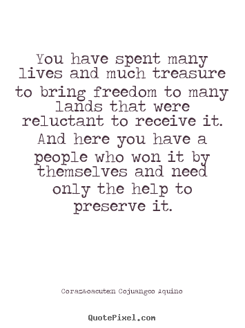 Make custom poster quote about life - You have spent many lives and much treasure to bring freedom to many..