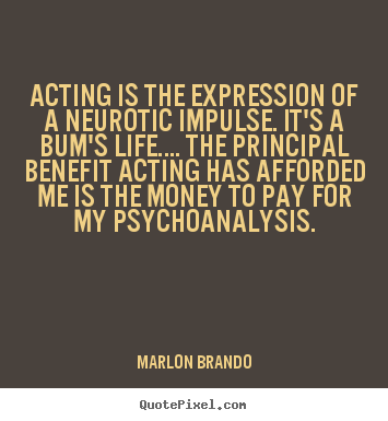 Acting is the expression of a neurotic impulse... Marlon Brando famous life quotes