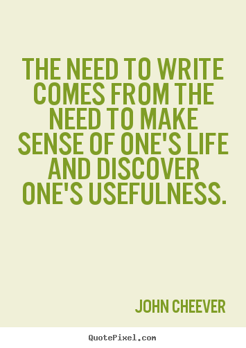 Diy picture sayings about life - The need to write comes from the need to make sense of one's life and..