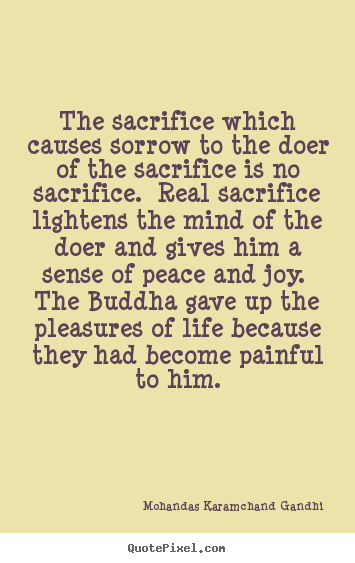 Mohandas Karamchand Gandhi image quotes - The sacrifice which causes sorrow to the doer of the sacrifice.. - Life quote