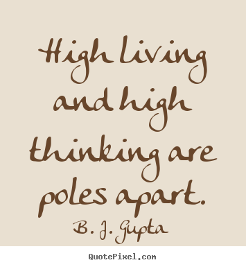 High Living And High Thinking Are Poles Apart. B. J. Gupta Life Quotes