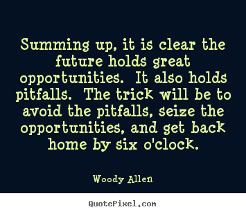 Quote about life - Summing up, it is clear the future holds great opportunities. it..
