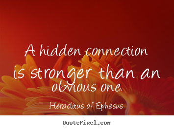 Make picture quotes about life - A hidden connection is stronger than an obvious..