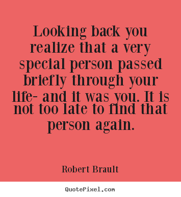 Robert Brault poster quotes - Looking back you realize that a very special person passed briefly.. - Life quote