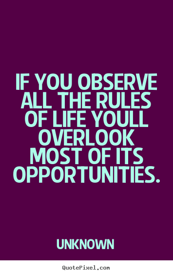 Unknown image quote - If you observe all the rules of life youll overlook most.. - Life quotes