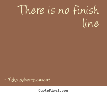 Delicieux There Is No Finish Line. Nike Advertisement Life Quotes