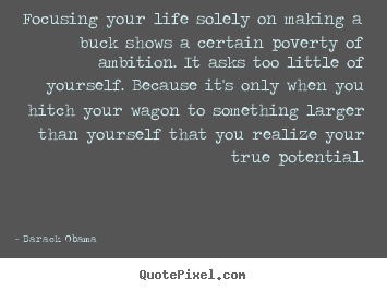 Barack Obama image quote - Focusing your life solely on making a buck shows a.. - Life quote