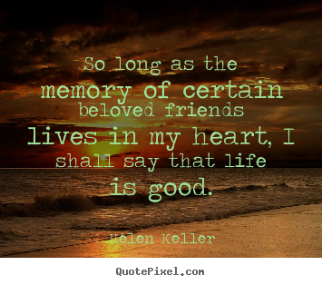 Helen Keller picture quote - So long as the memory of certain beloved friends.. - Life quote