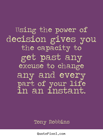 Tony Robbins picture quotes - Using the power of decision gives you the.. - Life quote