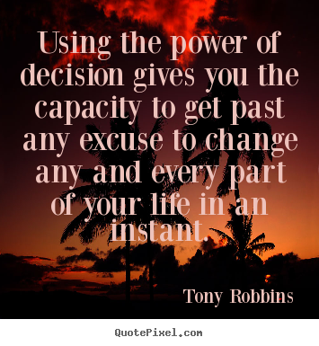 Using the power of decision gives you the.. Tony Robbins  life quotes