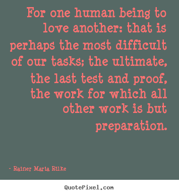 Rainer Maria Rilke poster quotes - For one human being to ...