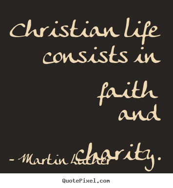 Quotes about life - Christian life consists in faith and charity.