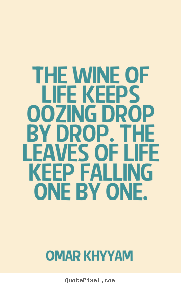 Diy picture quotes about life - The wine of life keeps oozing drop by drop. the leaves of..