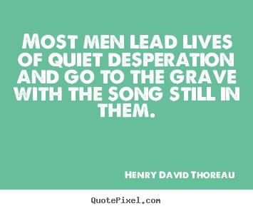 most men live lives of quiet desperation