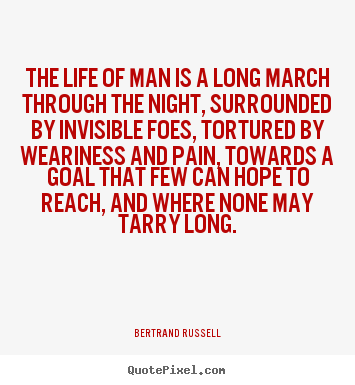 Bertrand Russell picture quotes - The life of man is a long march through the night, surrounded by invisible.. - Life quotes
