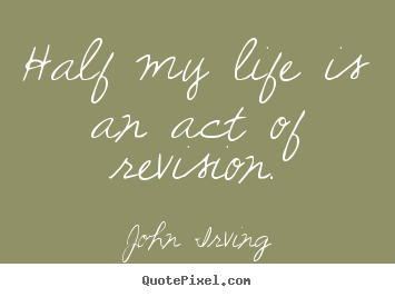 Life quotes - Half my life is an act of revision.