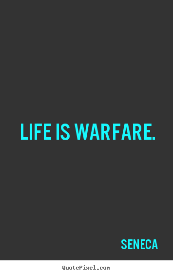 Seneca picture quotes - Life is warfare. - Life quotes