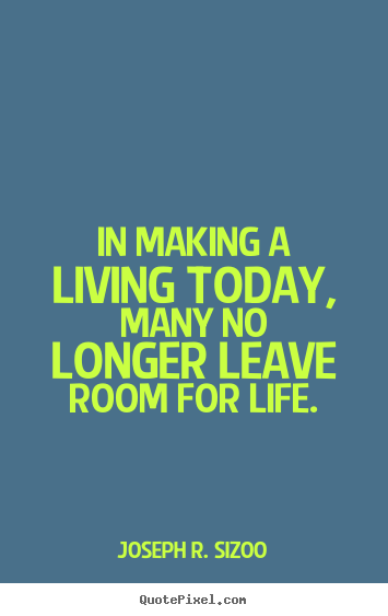 Life quotes - In making a living today, many no longer..