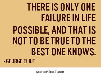 Quote about life - There is only one failure in life possible, and that..