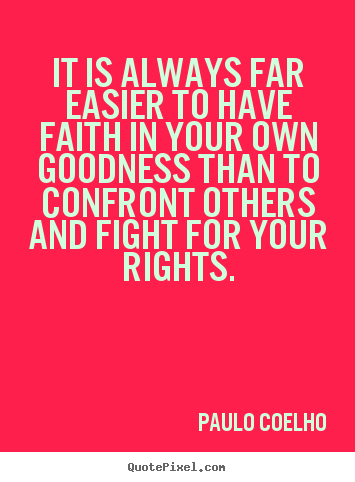 It is always far easier to have faith in.. Paulo Coelho top life quotes