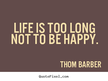 Life quotes - Life is too long not to be happy.