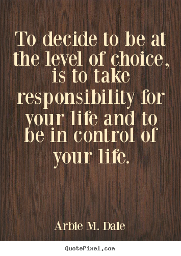 Create your own picture quotes about life - To decide to be at the level of choice,..
