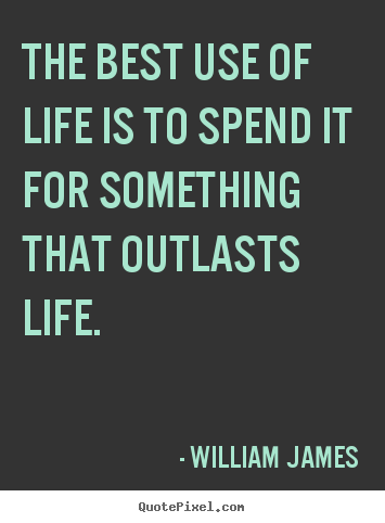 Create custom picture quotes about life - The best use of life is to spend it for something that..