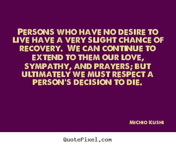 Persons who have no desire to live have a very slight.. Michio Kushi famous life quote