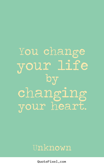Famous Quotes About Changing Your Life: You Change Your Life By Changing