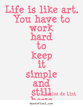 Simple Quotes About Life Simple Quotescharles De Lint  Quotepixel