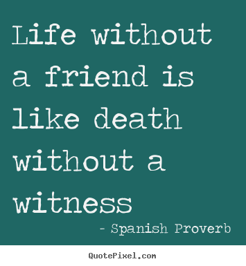 Famous Spanish Quotes Adorable Life Without A Friend Is Like Death Without A Witness Spanish