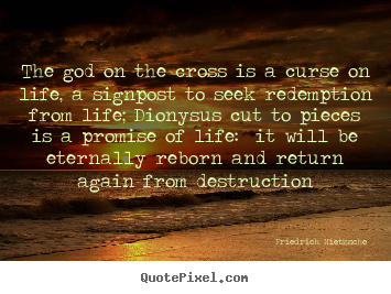 Friedrich Nietzsche picture quote - The god on the cross is a curse on life,.. - Life quotes