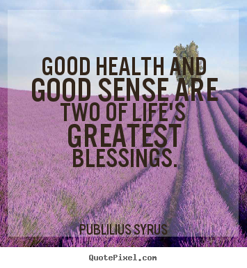 Good Health Quotes Classy Quote About Life  Good Health And Good Sense Are Two Of Life's