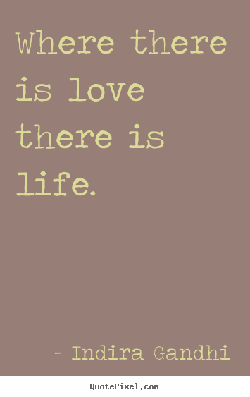 make custom photo quotes about life where there is love