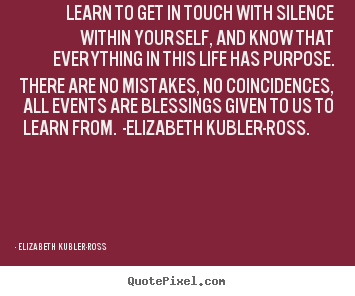 Make custom picture quote about life - Learn to get in touch with silence within yourself, and know that everything..