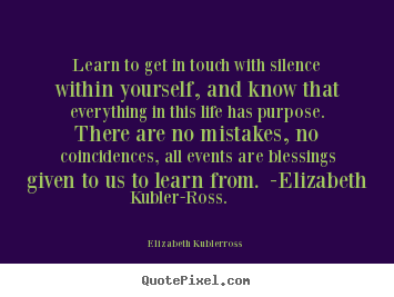 Life quotes - Learn to get in touch with silence within yourself, and..