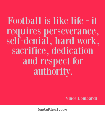 Football is like life - it requires perseverance,.. Vince Lombardi best life quote