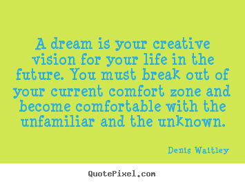 A dream is your creative vision for your life.. Denis Waitley top life quotes