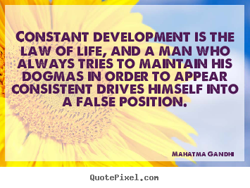 Mahatma Gandhi picture quotes - Constant development is the law of life, and a man who always.. - Life quote
