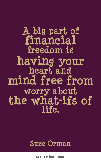 Quotes about life - A big part of financial freedom is having..