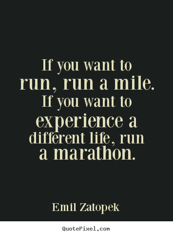 Emil Zatopek poster quotes - If you want to run, run a mile. if you want to experience a different.. - Life quotes