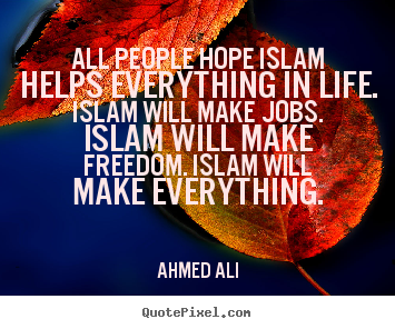 Life quote - All people hope islam helps everything in life. islam will make jobs...